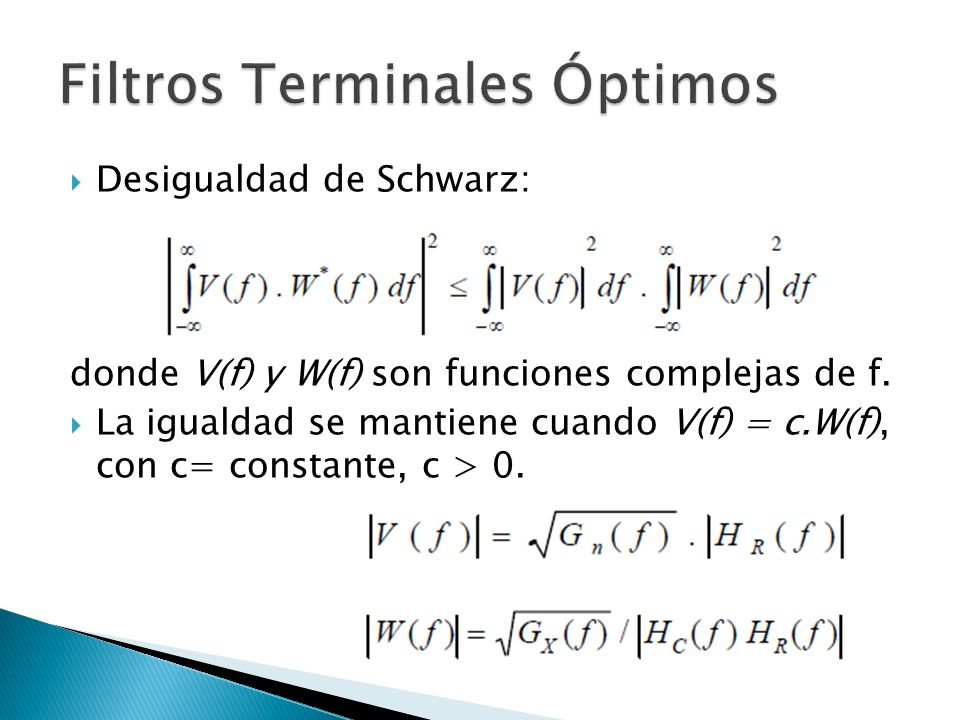 Desigualdad de Schwarz: donde V(f) y W(f) son funciones complejas de f. La igualdad se mantiene cuando V(f) = c.W(f), con c= constante, c > 0.