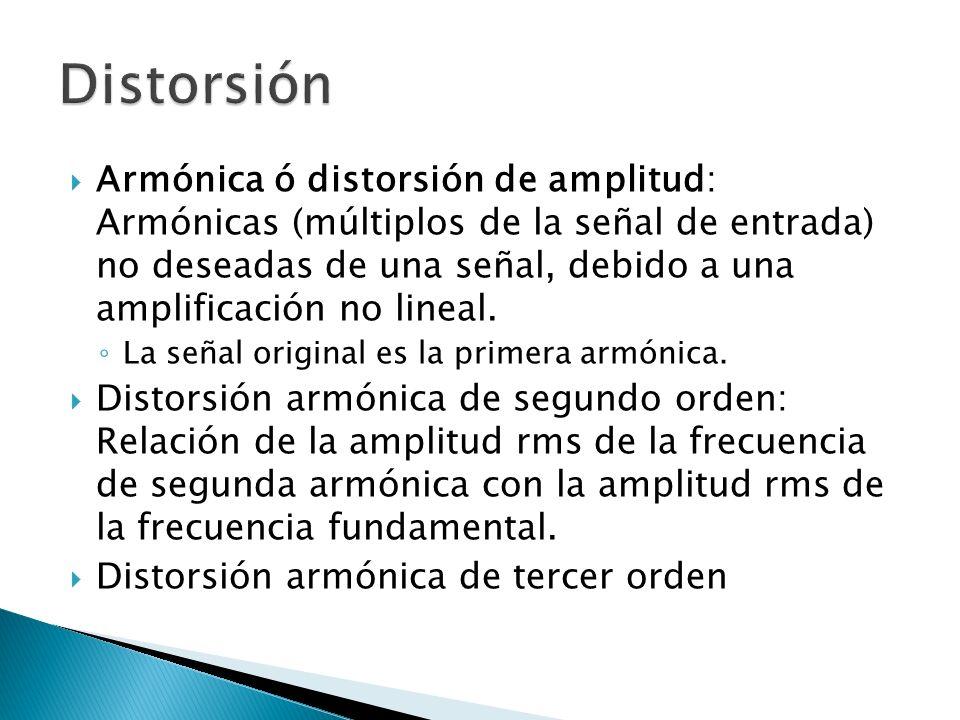 Armónica ó distorsión de amplitud: Armónicas (múltiplos de la señal de entrada) no deseadas de una señal, debido a una amplificación no lineal. La señ