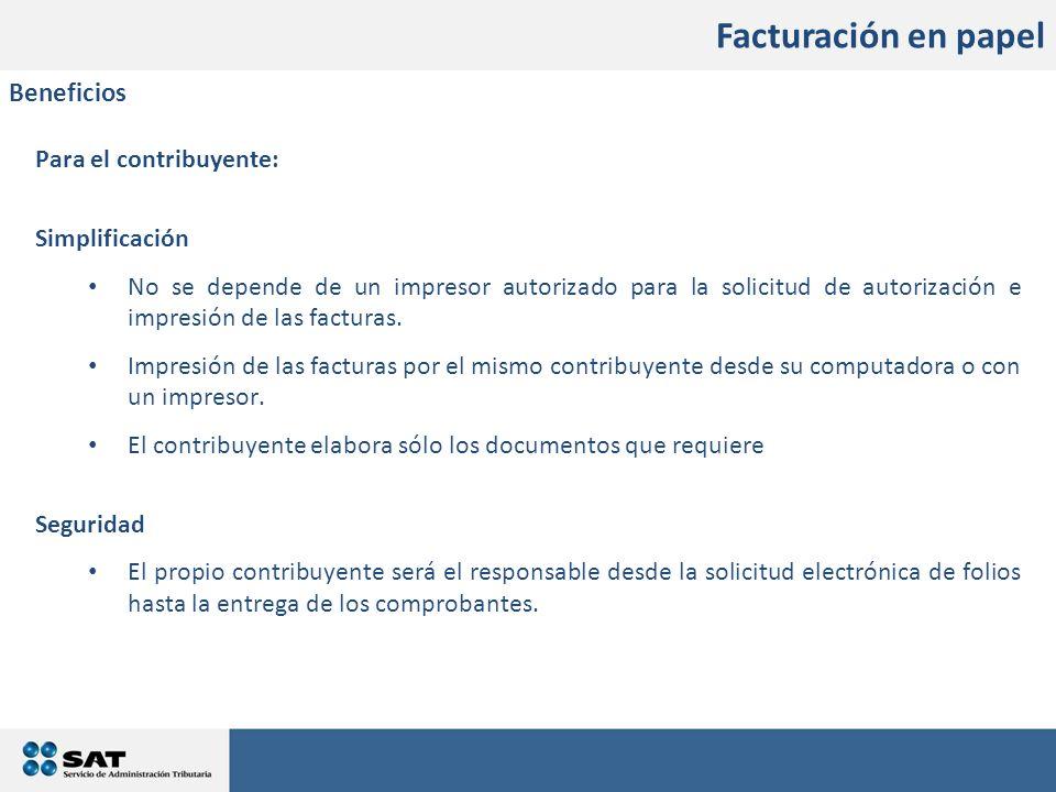 Facturación en papel Para el contribuyente: Simplificación No se depende de un impresor autorizado para la solicitud de autorización e impresión de la