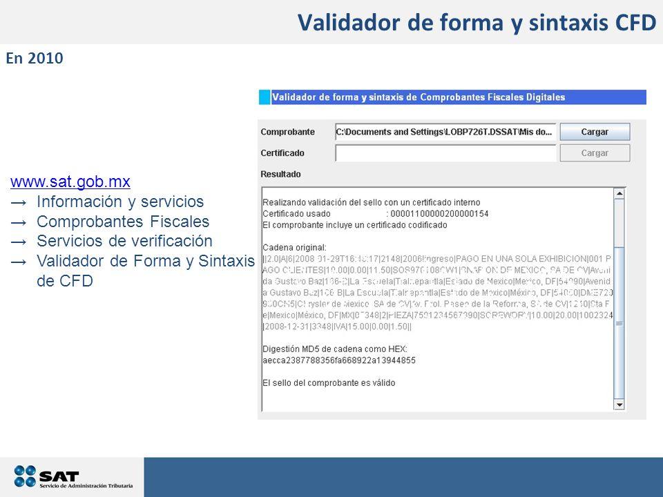 www.sat.gob.mx Información y servicios Comprobantes Fiscales Servicios de verificación Validador de Forma y Sintaxis de CFD Validador de forma y sinta
