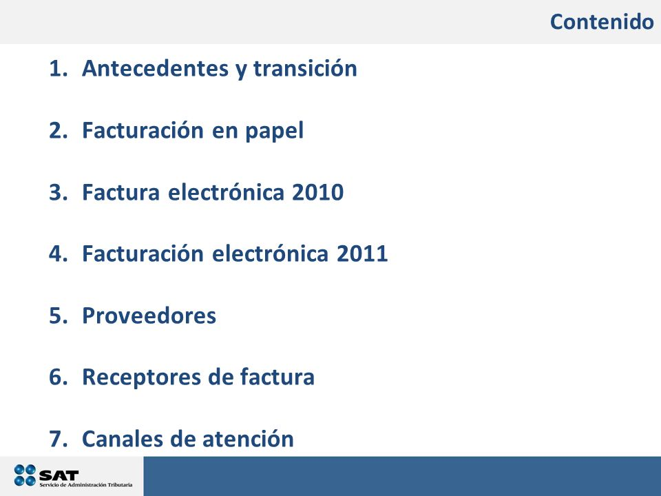 Contenido 1.Antecedentes y transición 2.Facturación en papel 3.Factura electrónica 2010 4.Facturación electrónica 2011 5.Proveedores 6.Receptores de f
