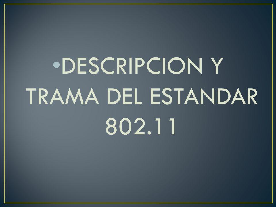DESCRIPCION Y TRAMA DEL ESTANDAR 802.11
