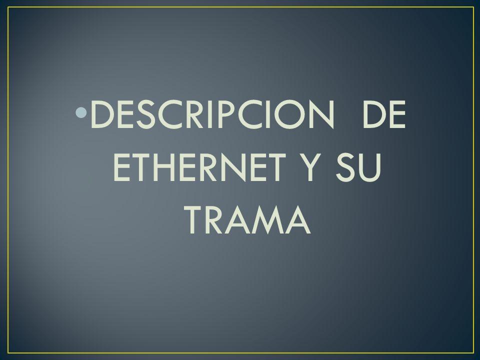 DESCRIPCION DE ETHERNET Y SU TRAMA