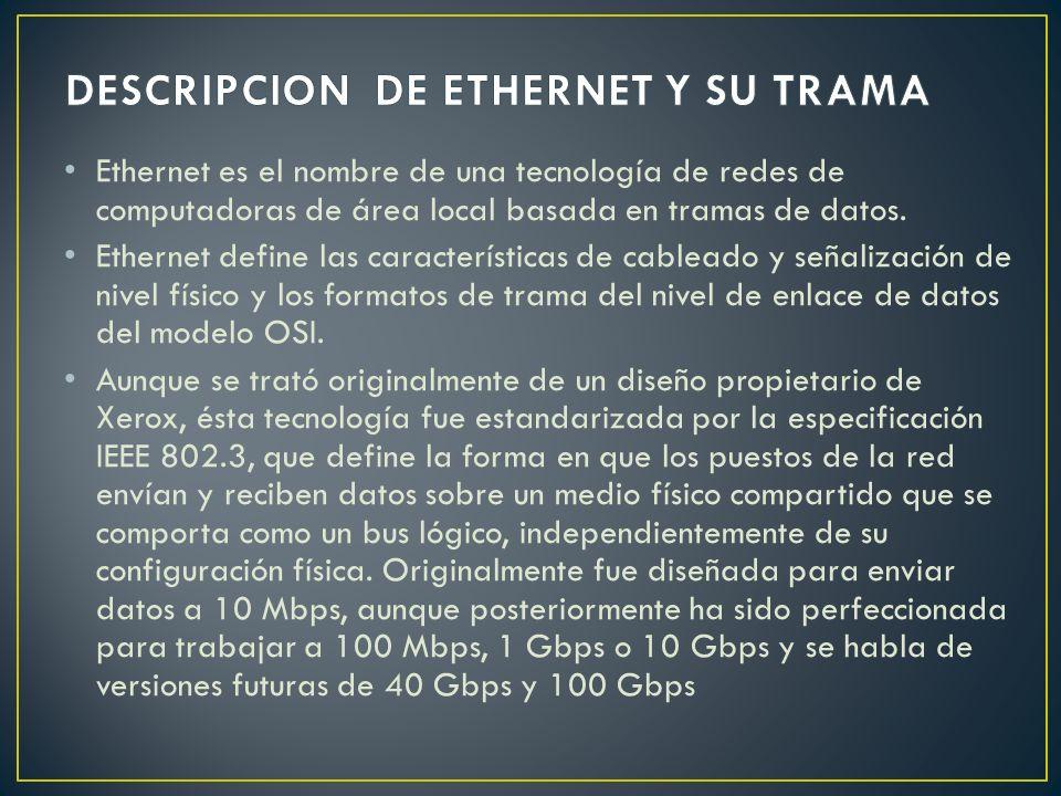 Ethernet es el nombre de una tecnología de redes de computadoras de área local basada en tramas de datos. Ethernet define las características de cable