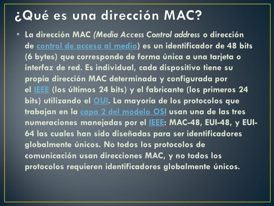 La dirección MAC (Media Access Control address o dirección de control de acceso al medio) es un identificador de 48 bits (6 bytes) que corresponde de