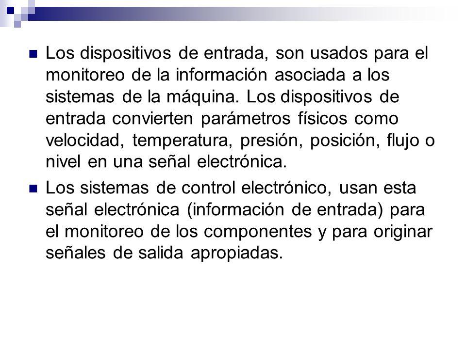 Los dispositivos de entrada, son usados para el monitoreo de la información asociada a los sistemas de la máquina. Los dispositivos de entrada convier