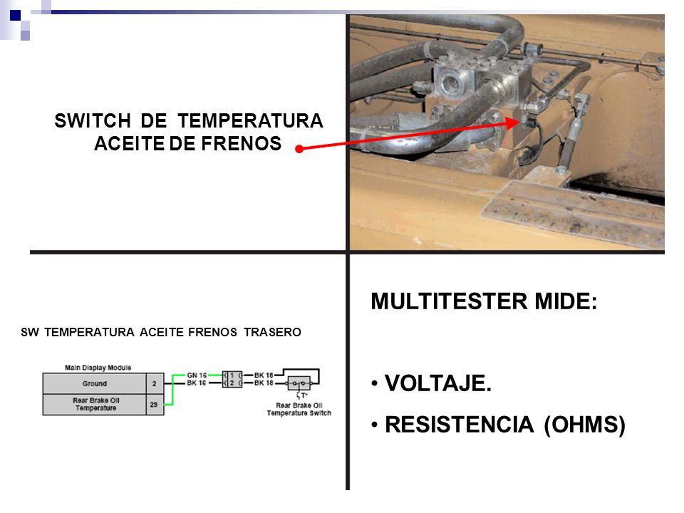 SWITCH DE TEMPERATURA ACEITE DE FRENOS MULTITESTER MIDE: VOLTAJE. RESISTENCIA (OHMS) SW TEMPERATURA ACEITE FRENOS TRASERO
