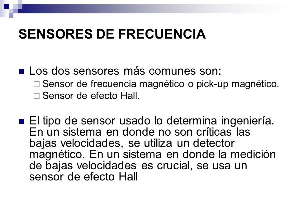 SENSORES DE FRECUENCIA Los dos sensores más comunes son: Sensor de frecuencia magnético o pick-up magnético. Sensor de efecto Hall. El tipo de sensor