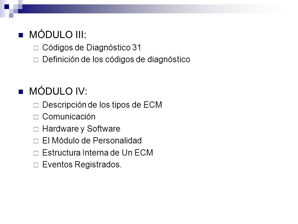 MÓDULO III: Códigos de Diagnóstico 31 Definición de los códigos de diagnóstico MÓDULO IV: Descripción de los tipos de ECM Comunicación Hardware y Soft