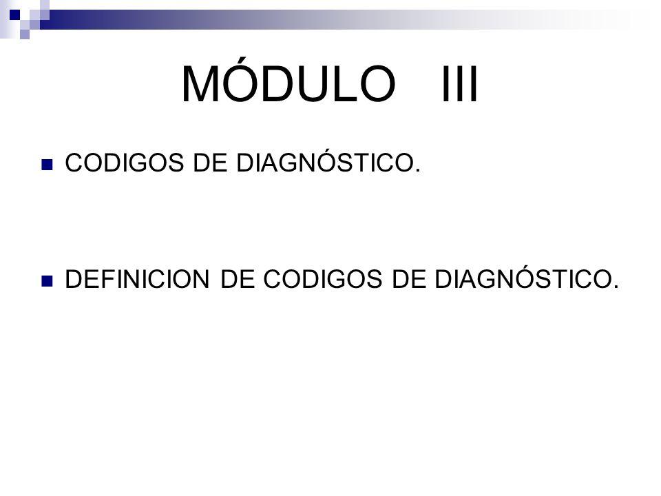 MÓDULO III CODIGOS DE DIAGNÓSTICO. DEFINICION DE CODIGOS DE DIAGNÓSTICO.
