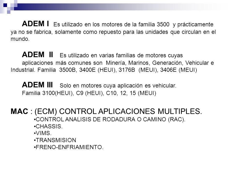 ADEM I Es utilizado en los motores de la familia 3500 y prácticamente ya no se fabrica, solamente como repuesto para las unidades que circulan en el m