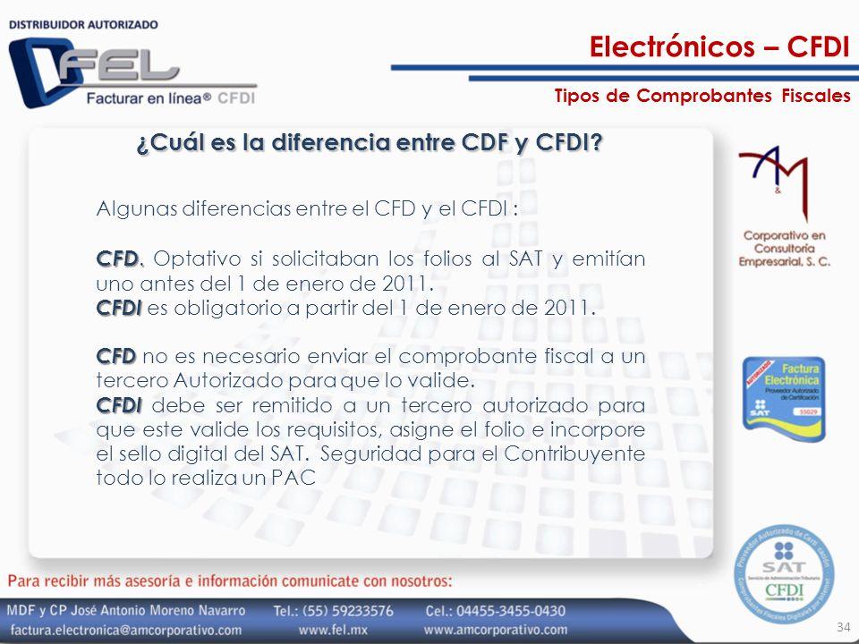 34 ¿Cuál es la diferencia entre CDF y CFDI? Algunas diferencias entre el CFD y el CFDI : CFD. CFD. Optativo si solicitaban los folios al SAT y emitían