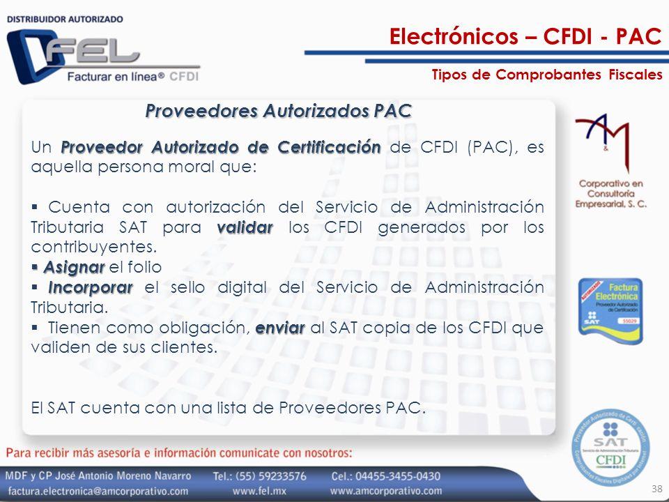 38 Proveedores Autorizados PAC Proveedor Autorizado de Certificación Un Proveedor Autorizado de Certificación de CFDI (PAC), es aquella persona moral
