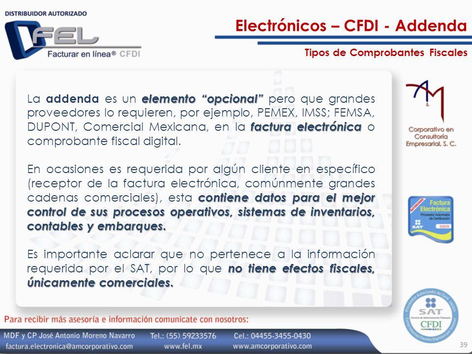 39 elemento opcional factura electrónica La addenda es un elemento opcional pero que grandes proveedores lo requieren, por ejemplo, PEMEX, IMSS; FEMSA