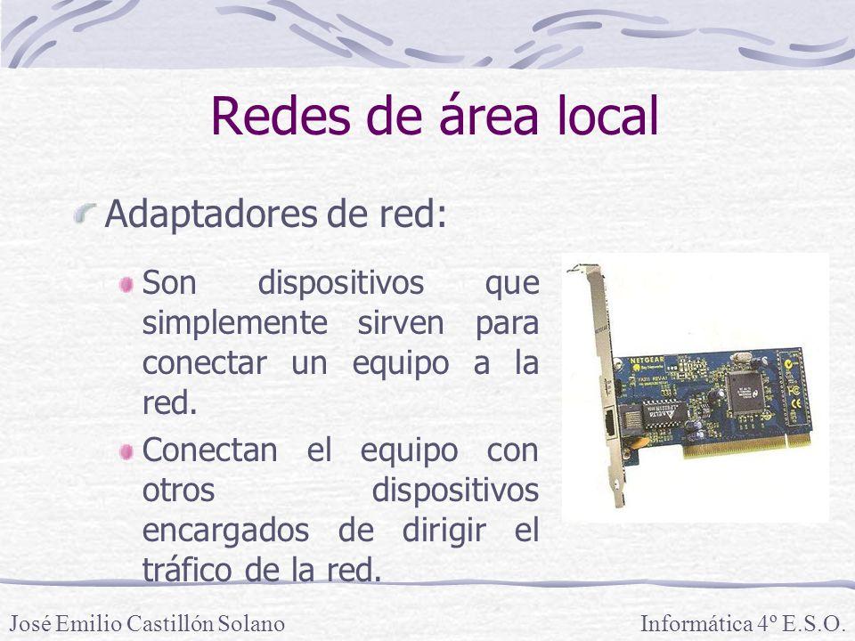 Redes de área local Adaptadores de red: Informática 4º E.S.O.José Emilio Castillón Solano Son dispositivos que simplemente sirven para conectar un equipo a la red.