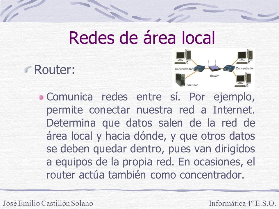 Redes de área local Router: Comunica redes entre sí.