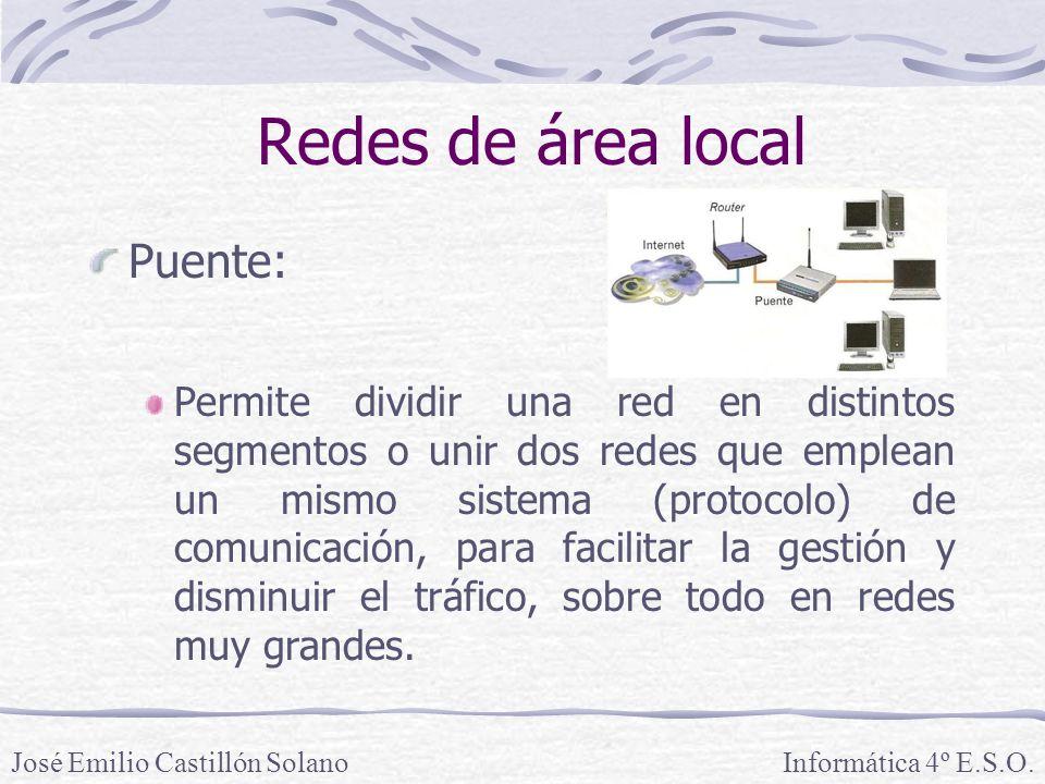 Redes de área local Puente: Permite dividir una red en distintos segmentos o unir dos redes que emplean un mismo sistema (protocolo) de comunicación, para facilitar la gestión y disminuir el tráfico, sobre todo en redes muy grandes.