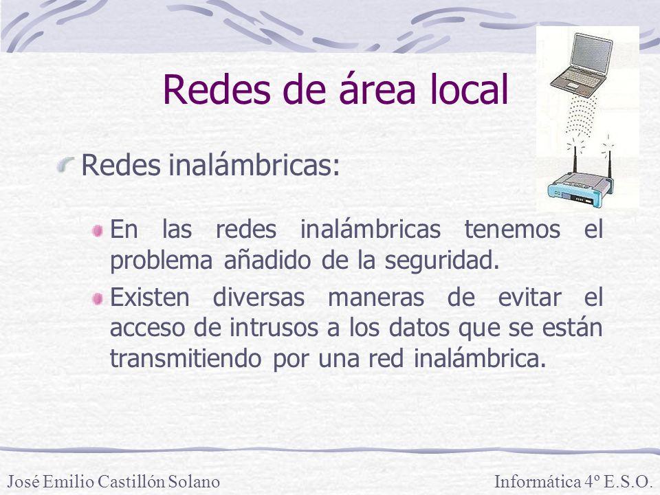 Redes de área local Redes inalámbricas: En las redes inalámbricas tenemos el problema añadido de la seguridad.