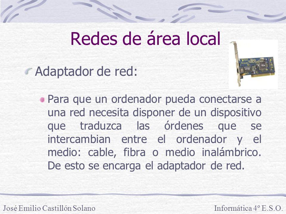 Redes de área local Adaptador de red: Para que un ordenador pueda conectarse a una red necesita disponer de un dispositivo que traduzca las órdenes que se intercambian entre el ordenador y el medio: cable, fibra o medio inalámbrico.