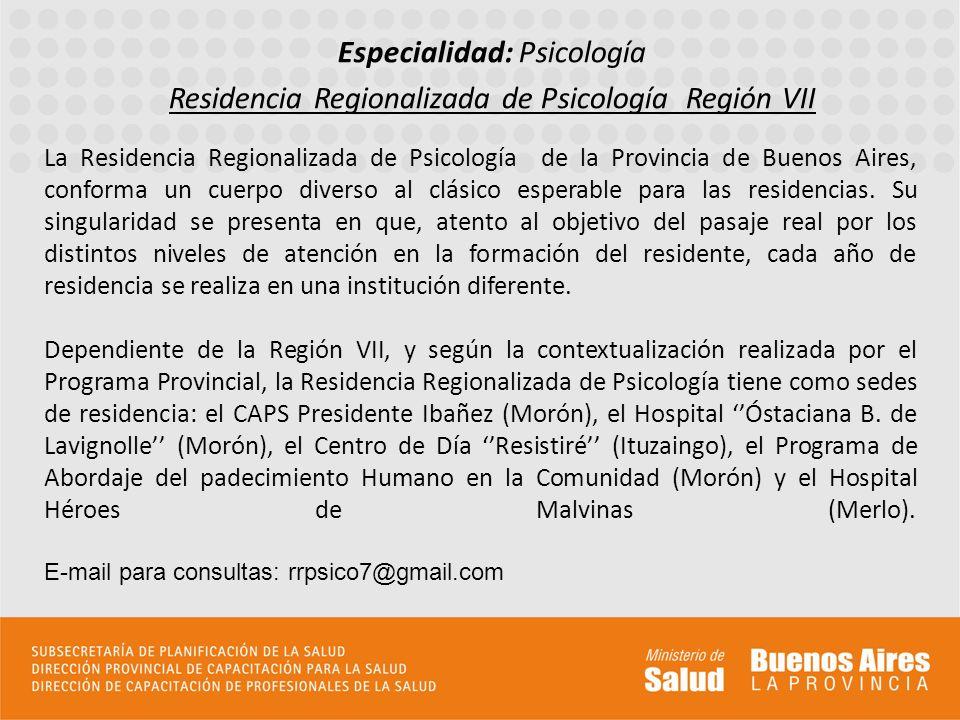 Especialidad: Psicología Residencia Regionalizada de Psicología Región VII La Residencia Regionalizada de Psicología de la Provincia de Buenos Aires,