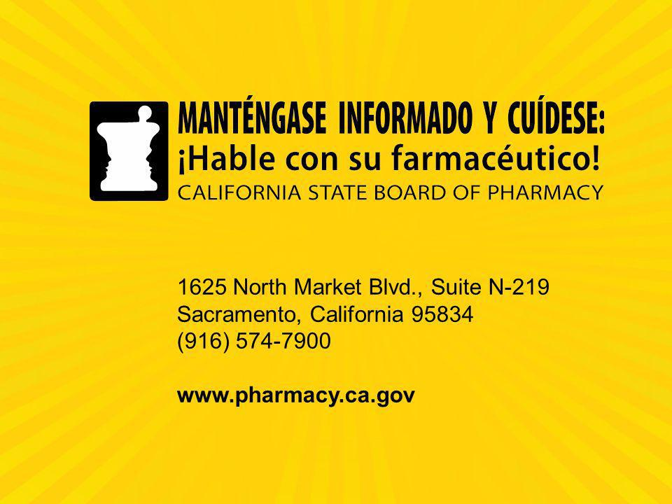 1625 North Market Blvd., Suite N-219 Sacramento, California 95834 (916) 574-7900 www.pharmacy.ca.gov