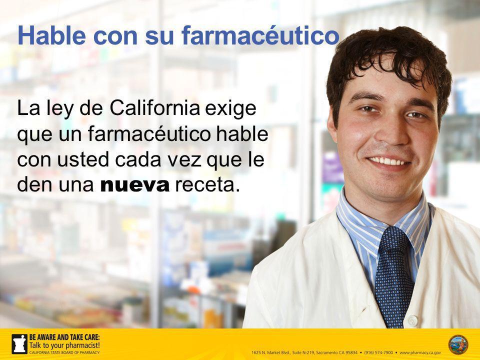 Hable con su farmacéutico La ley de California exige que un farmacéutico hable con usted cada vez que le den una nueva receta.
