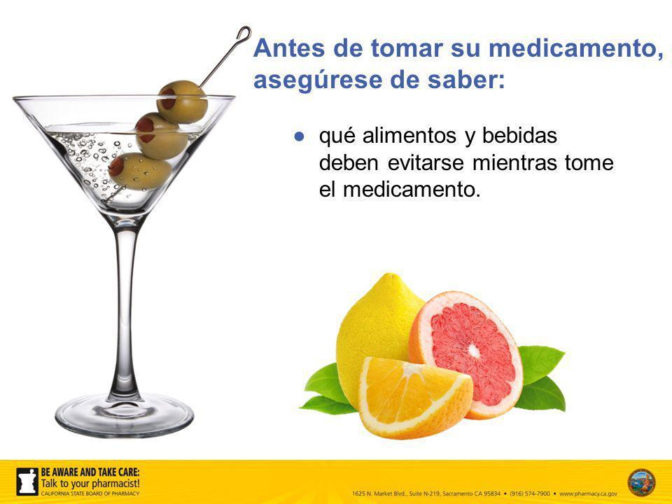qué alimentos y bebidas deben evitarse mientras tome el medicamento. Antes de tomar su medicamento, asegúrese de saber: