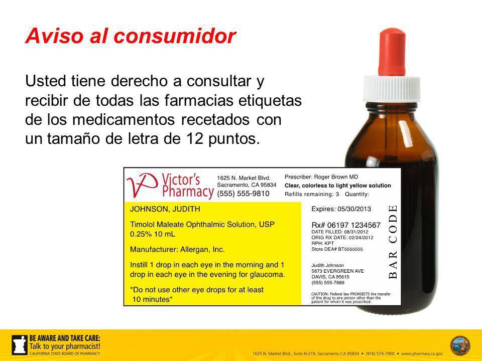 Usted tiene derecho a consultar y recibir de todas las farmacias etiquetas de los medicamentos recetados con un tamaño de letra de 12 puntos. Aviso al