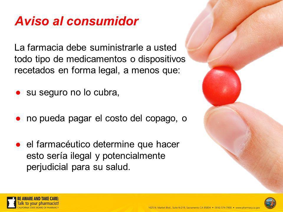 La farmacia debe suministrarle a usted todo tipo de medicamentos o dispositivos recetados en forma legal, a menos que: su seguro no lo cubra, el farma
