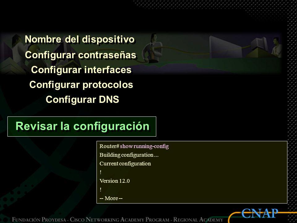 Nombre del dispositivo Configurar contraseñas Configurar interfaces Configurar protocolos Configurar DNS Revisar la configuración Router# show running