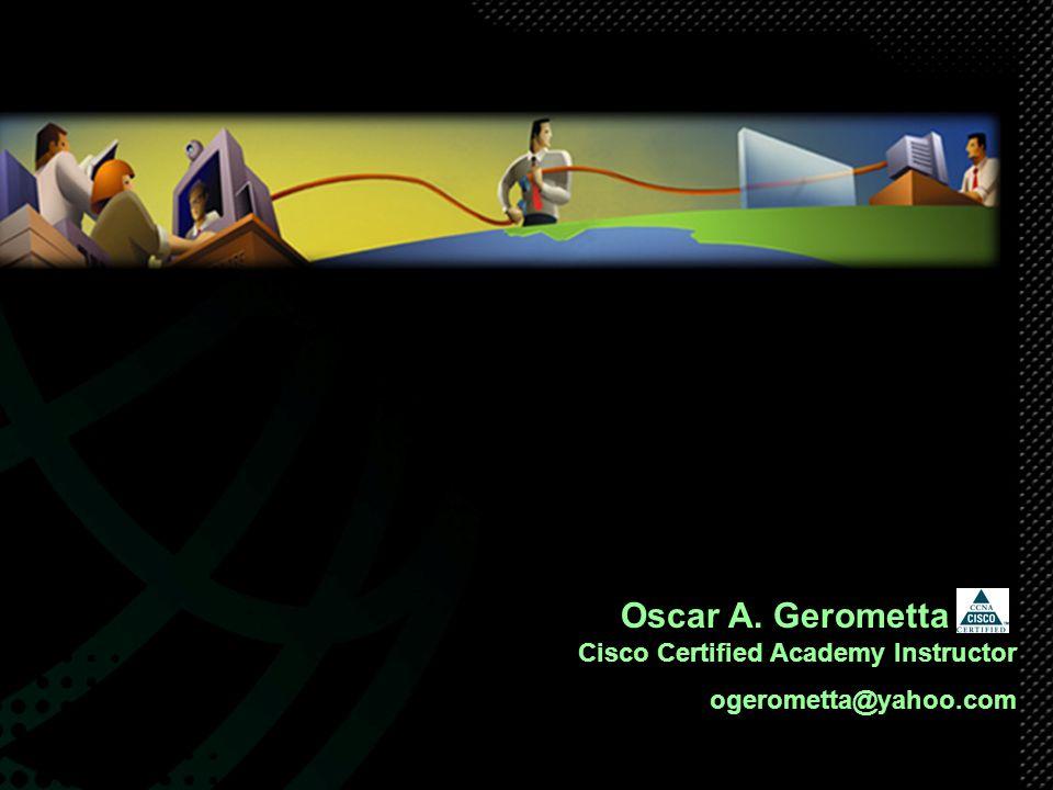 Oscar A. Gerometta. Cisco Certified Academy Instructor ogerometta@yahoo.com