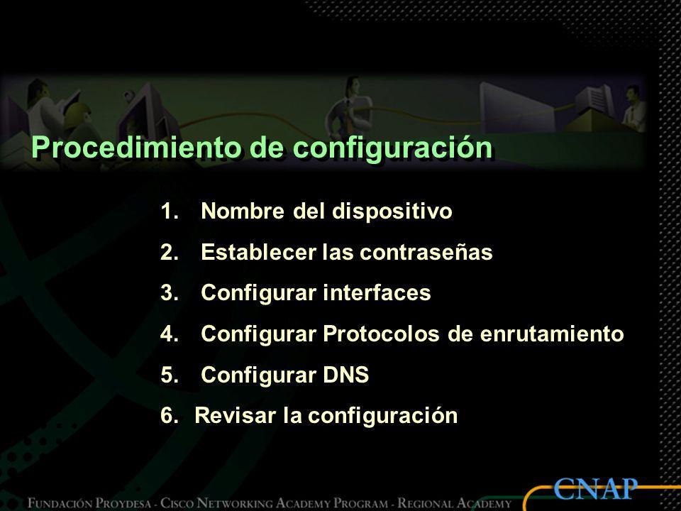 Procedimiento de configuración 1. Nombre del dispositivo 2. Establecer las contraseñas 3. Configurar interfaces 4. Configurar Protocolos de enrutamien