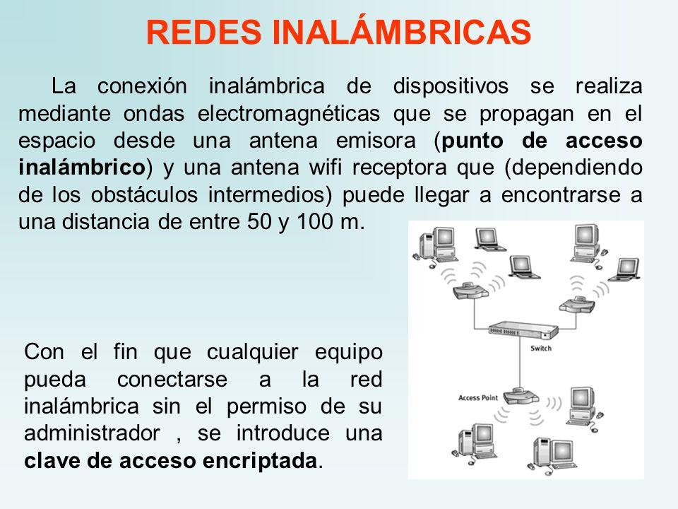 REDES INALÁMBRICAS La conexión inalámbrica de dispositivos se realiza mediante ondas electromagnéticas que se propagan en el espacio desde una antena emisora (punto de acceso inalámbrico) y una antena wifi receptora que (dependiendo de los obstáculos intermedios) puede llegar a encontrarse a una distancia de entre 50 y 100 m.