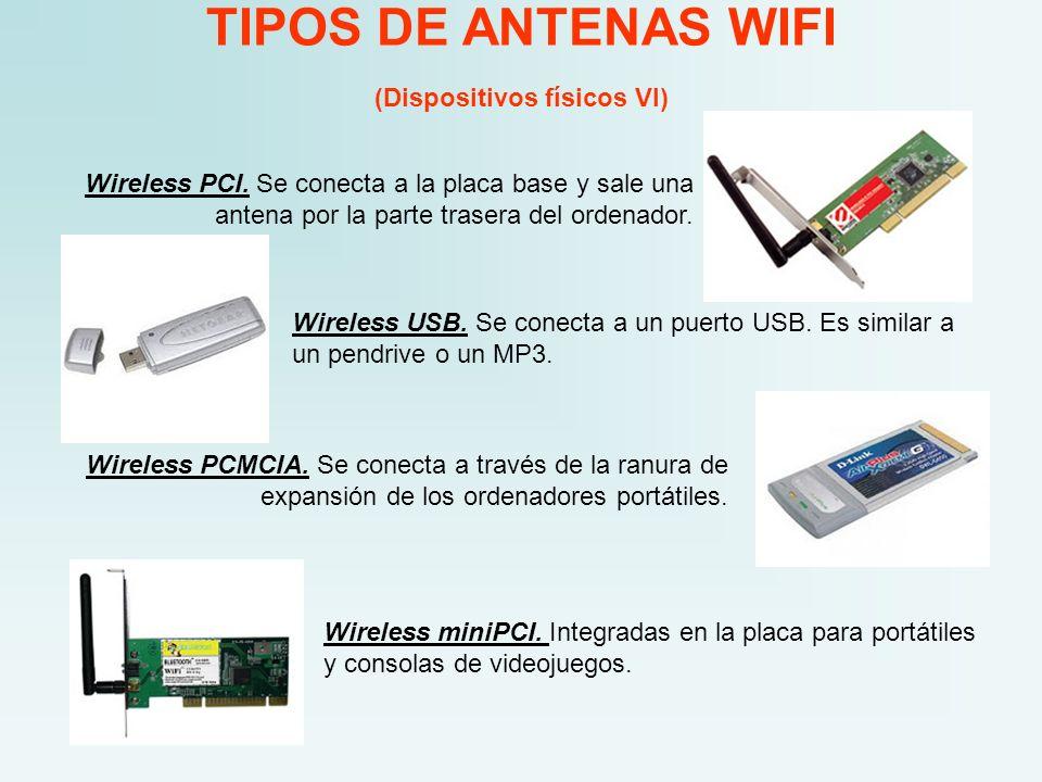TIPOS DE ANTENAS WIFI (Dispositivos físicos VI) Wireless PCI. Se conecta a la placa base y sale una antena por la parte trasera del ordenador. Wireles