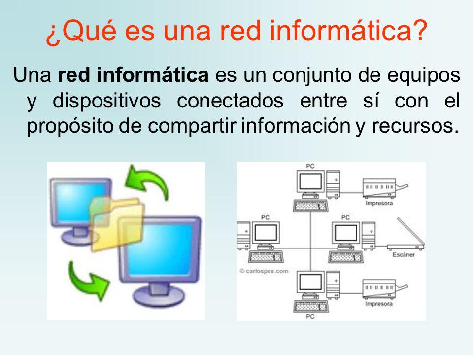 ¿Qué es una red informática? Una red informática es un conjunto de equipos y dispositivos conectados entre sí con el propósito de compartir informació