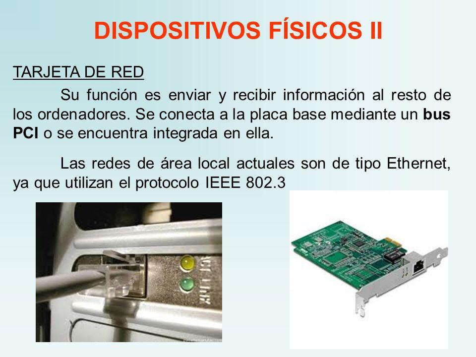 DISPOSITIVOS FÍSICOS II TARJETA DE RED Su función es enviar y recibir información al resto de los ordenadores. Se conecta a la placa base mediante un