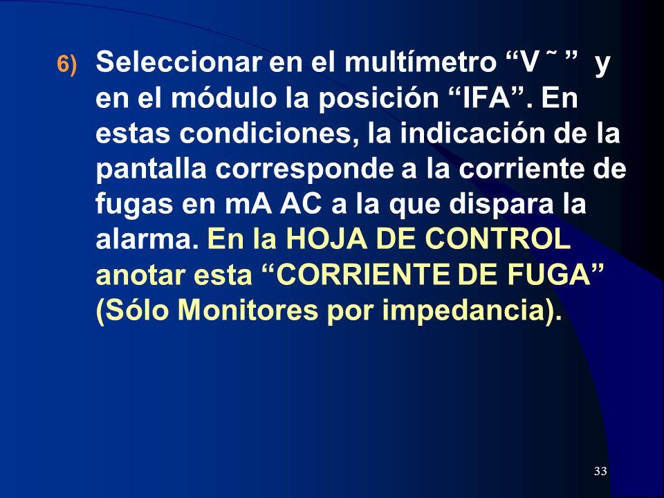 33 6) Seleccionar en el multímetro V y en el módulo la posición IFA. En estas condiciones, la indicación de la pantalla corresponde a la corriente de