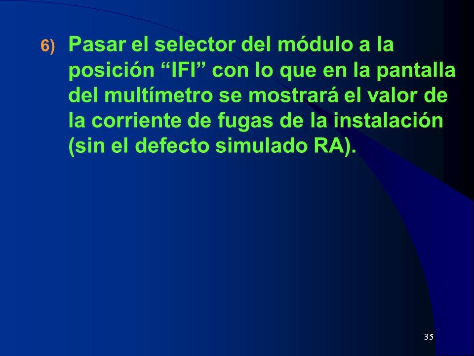 35 6) Pasar el selector del módulo a la posición IFI con lo que en la pantalla del multímetro se mostrará el valor de la corriente de fugas de la inst