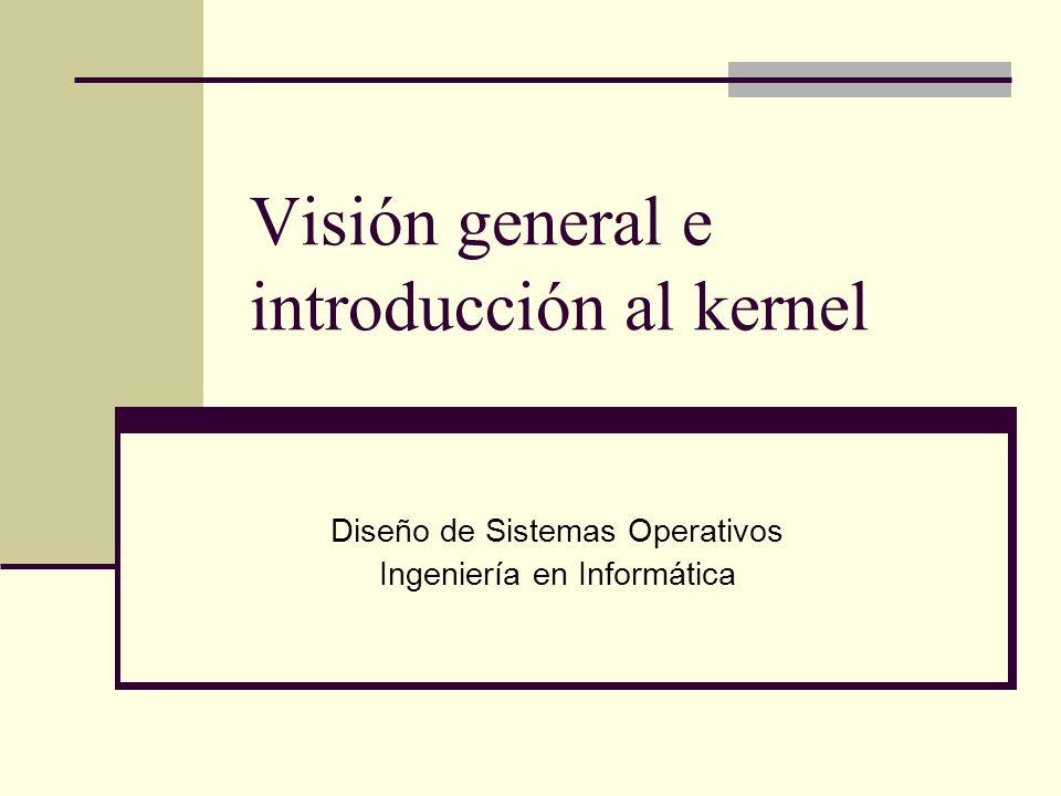 Visión general e introducción al kernel Diseño de Sistemas Operativos Ingeniería en Informática