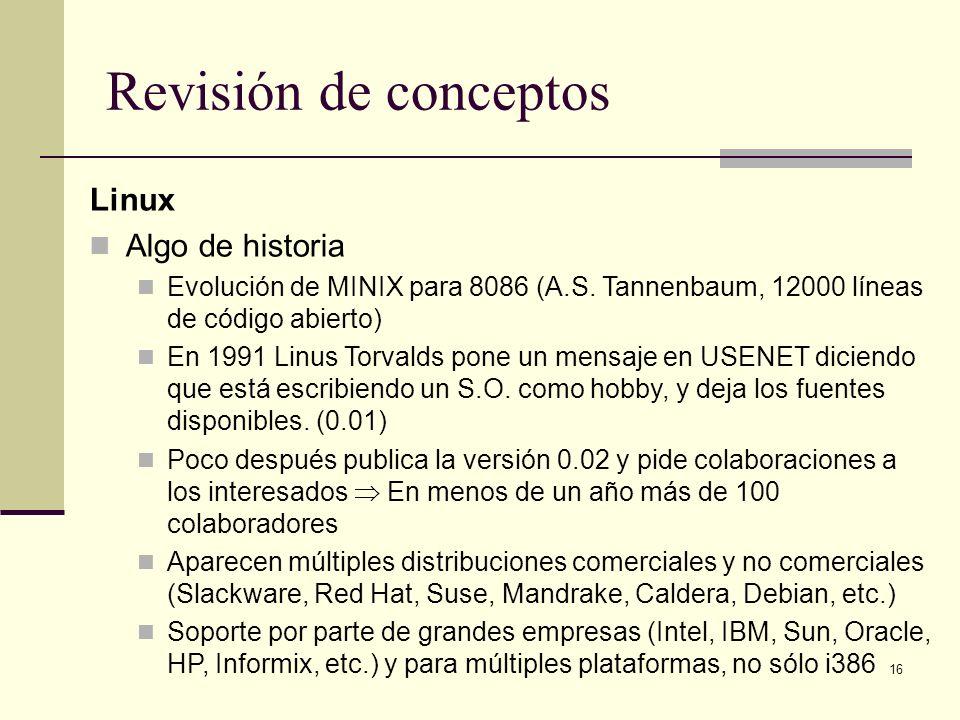 16 Revisión de conceptos Linux Algo de historia Evolución de MINIX para 8086 (A.S. Tannenbaum, 12000 líneas de código abierto) En 1991 Linus Torvalds