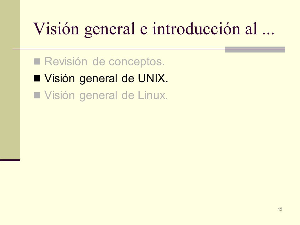 19 Visión general e introducción al... Revisión de conceptos. Visión general de UNIX. Visión general de Linux.