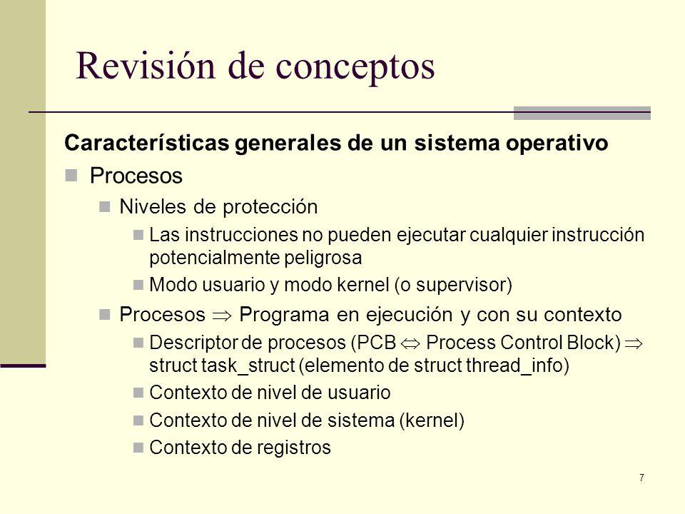 7 Revisión de conceptos Características generales de un sistema operativo Procesos Niveles de protección Las instrucciones no pueden ejecutar cualquie