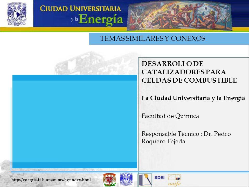 TEMAS SIMILARES Y CONEXOS DESARROLLO DE CATALIZADORES PARA CELDAS DE COMBUSTIBLE La Ciudad Universitaria y la Energía Facultad de Química Responsable