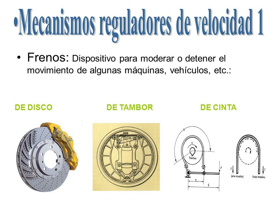Frenos: Dispositivo para moderar o detener el movimiento de algunas máquinas, vehículos, etc.: DE DISCODE TAMBORDE CINTA