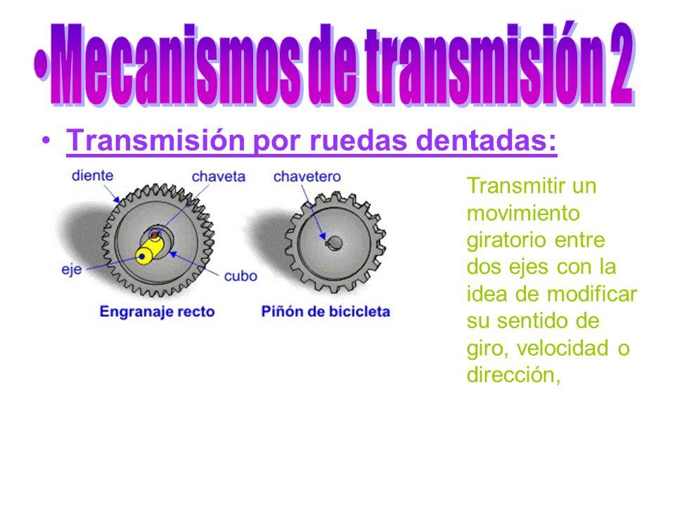Transmisión por ruedas dentadas: Transmitir un movimiento giratorio entre dos ejes con la idea de modificar su sentido de giro, velocidad o dirección,