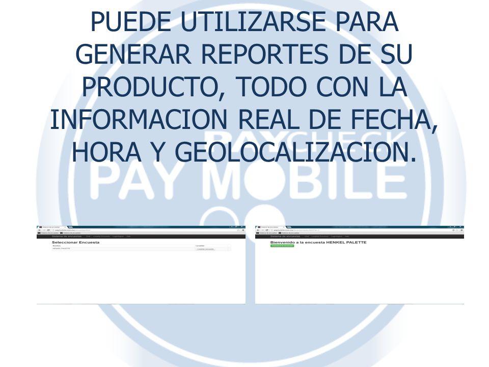 PUEDE UTILIZARSE PARA GENERAR REPORTES DE SU PRODUCTO, TODO CON LA INFORMACION REAL DE FECHA, HORA Y GEOLOCALIZACION.