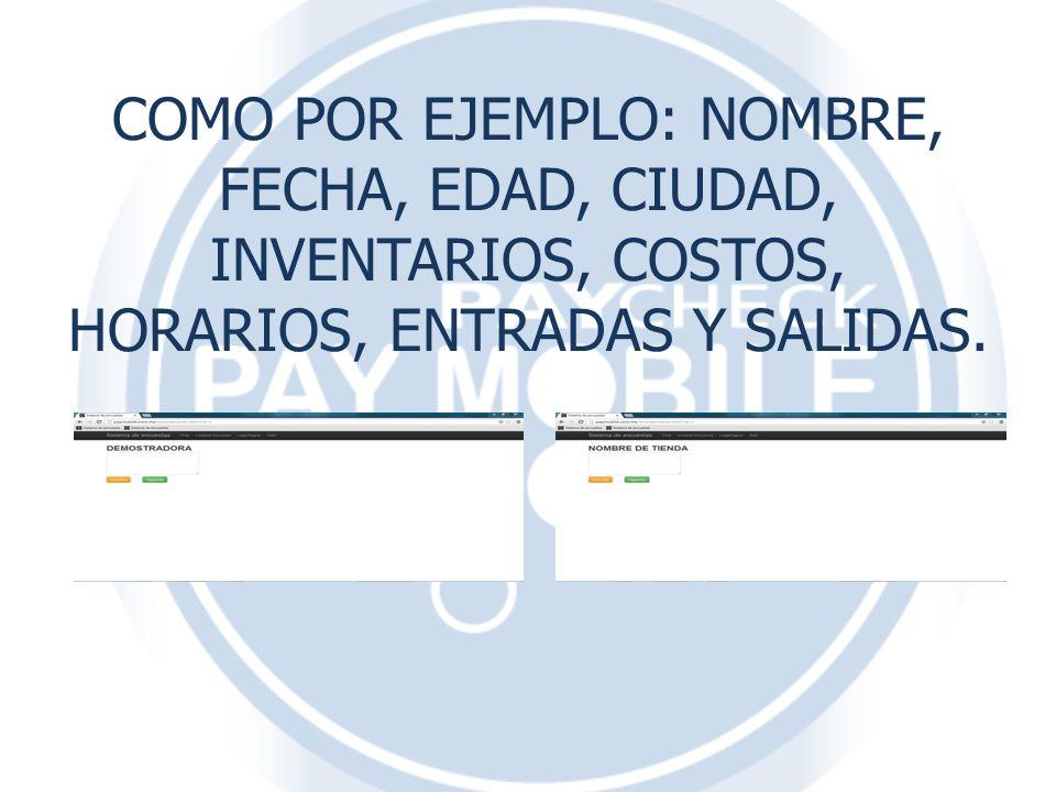 COMO POR EJEMPLO: NOMBRE, FECHA, EDAD, CIUDAD, INVENTARIOS, COSTOS, HORARIOS, ENTRADAS Y SALIDAS.