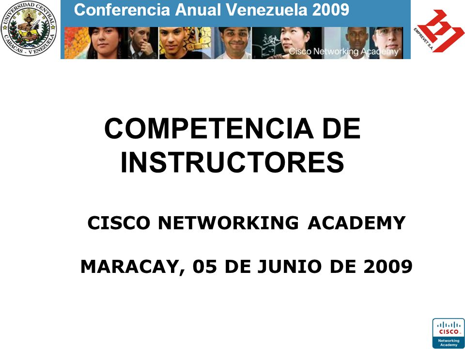 COMPETENCIA DE INSTRUCTORES CISCO NETWORKING ACADEMY MARACAY, 05 DE JUNIO DE 2009