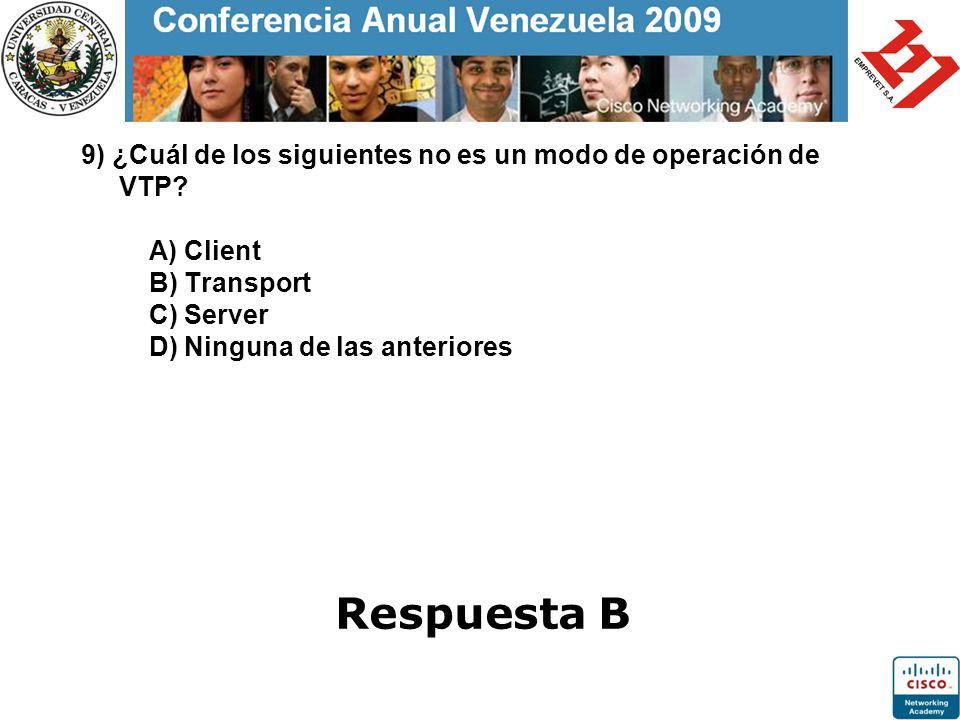 9) ¿Cuál de los siguientes no es un modo de operación de VTP? A) Client B) Transport C) Server D) Ninguna de las anteriores Respuesta B