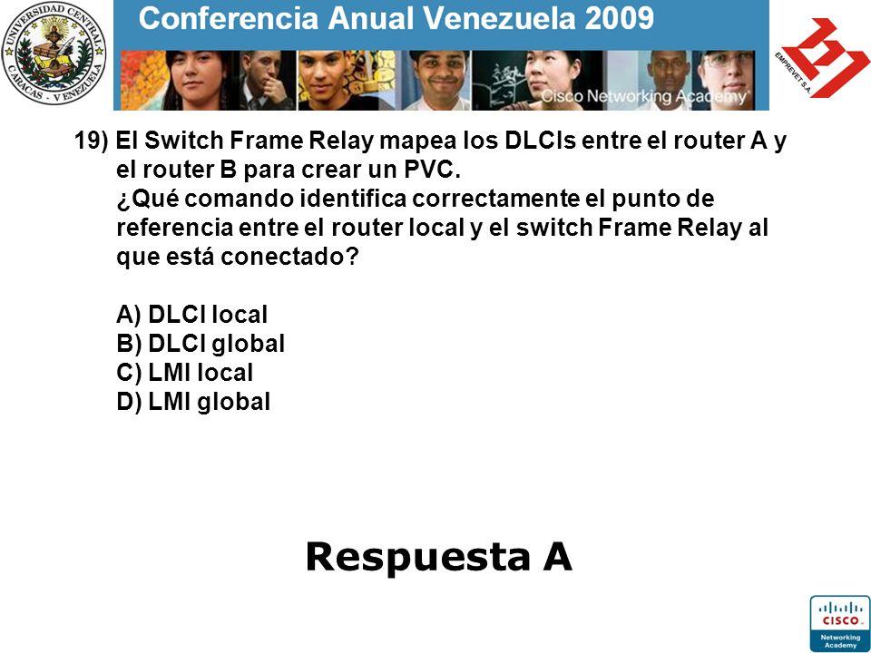 19) El Switch Frame Relay mapea los DLCIs entre el router A y el router B para crear un PVC. ¿Qué comando identifica correctamente el punto de referen